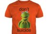 Don't Kermit Suicide shirt