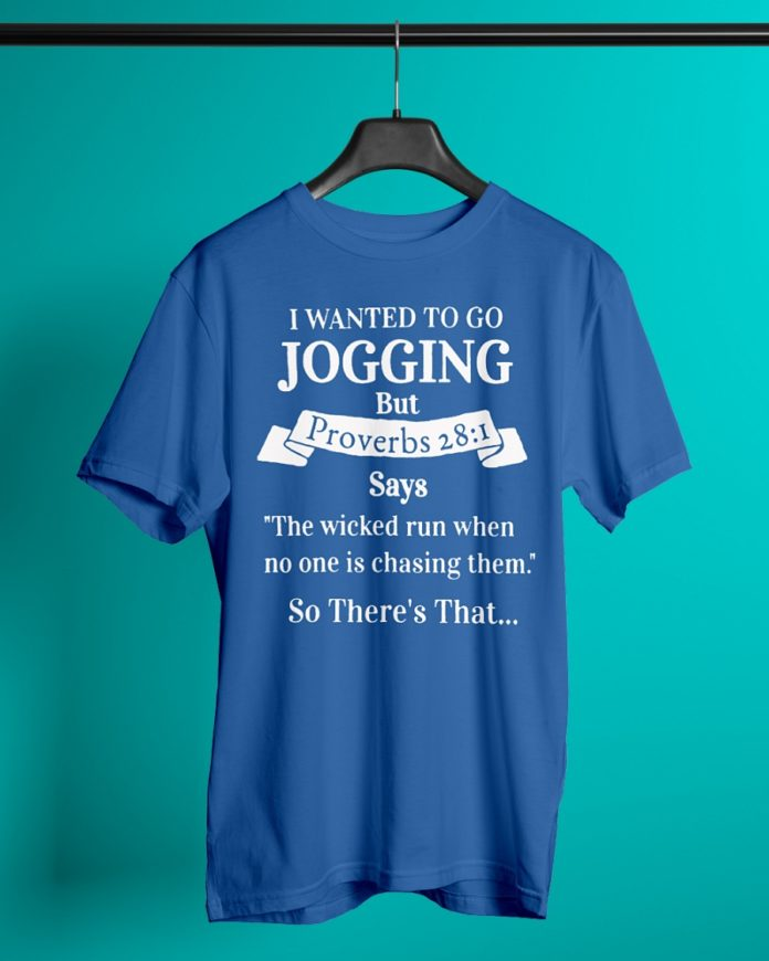 I Wanted To Go Jogging But Proverbs 28 1 shirt