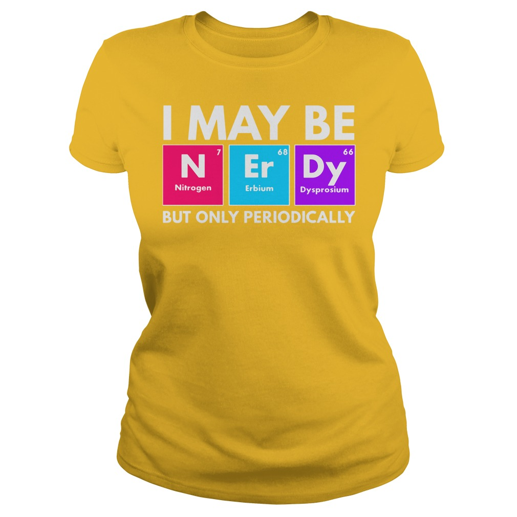 I may be nerdy but only periodically T-shirt