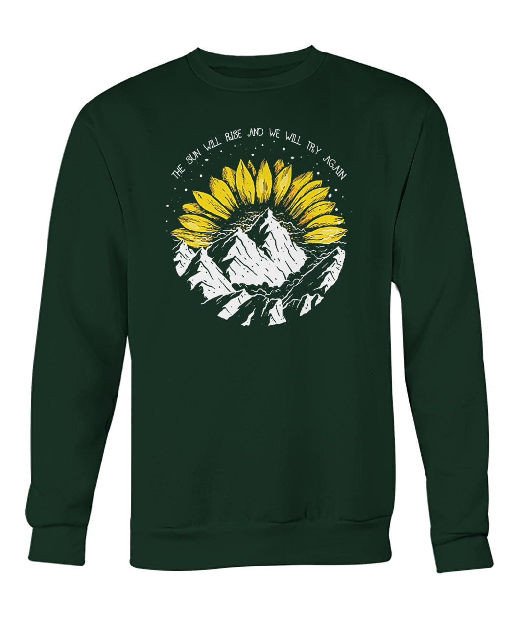 The sun will rise and we will try again sweatshirt