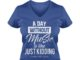 A day without coffee is like just kidding i have no idea shirt lady v-neck