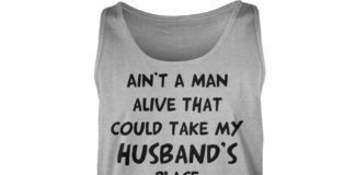 Ain't no man alive that could take my husband's place shirt unisex tank top