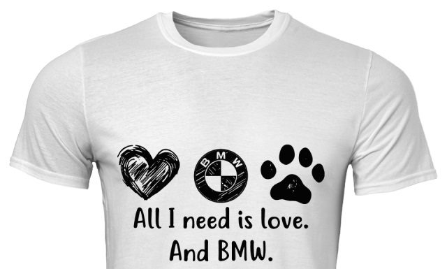 All I need is love and BMW and a dog shirt