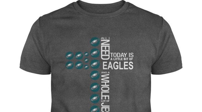 All I need today is a little bit of Eagles and a whole lot of Jesus shirt
