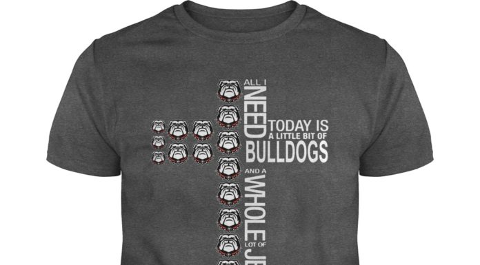 All I need today is a little bit of Georgia Bulldogs and a whole lot of Jesus shirt