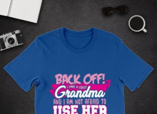 Back off I have a crazy Grandma and I am not afraid to use her shirt