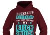 Buckle up buttercup you just flipped my bitch switch shirt hoodie