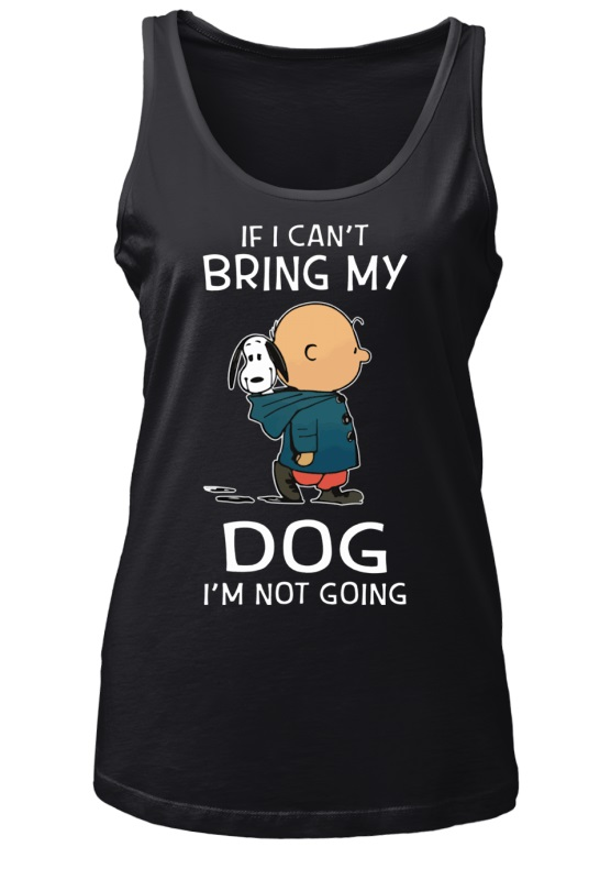 Charlie Brown Snoopy If I Can't Bring My Dog I'm Not Going women tank top