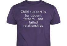 Child support is for absent fathers not failed relationships shirt - Child support is for absent fathers shirt