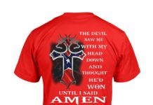 Cross the devil saw me with my head down and thought he'd won until I said amen shirt