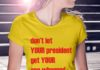 Don't let you president get your ass whooped we are not our ancestors shirt