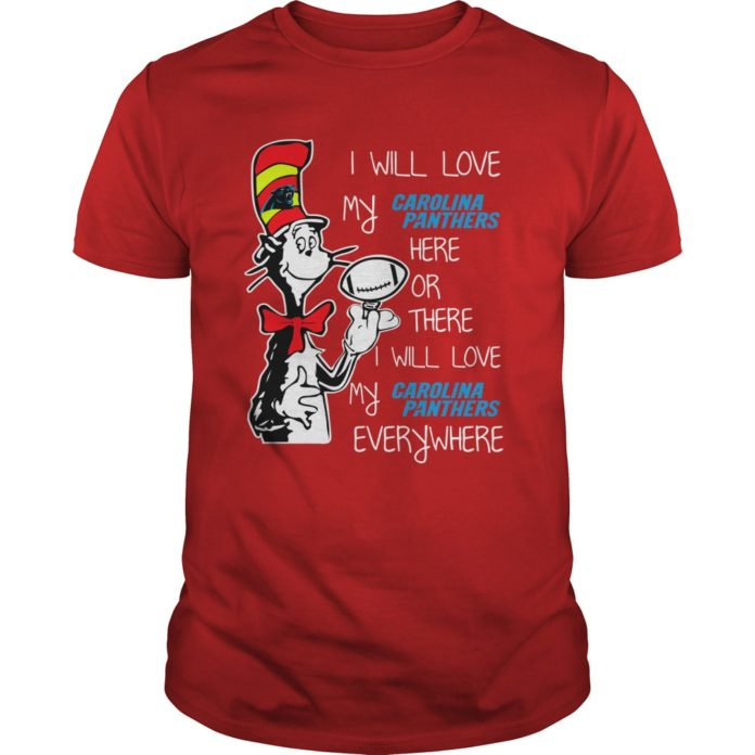 Dr Seuss I will love my Carolina Panthers here or there shirt