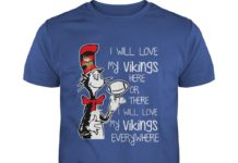 Dr Seuss I will love my Minnesota Vikings here or there shirt