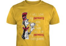 Dr Seuss I will love my Patriots here or there shirt