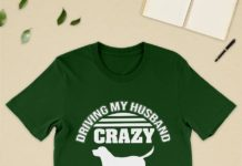 Driving My Husband Crazy One Dog At A Time shirt