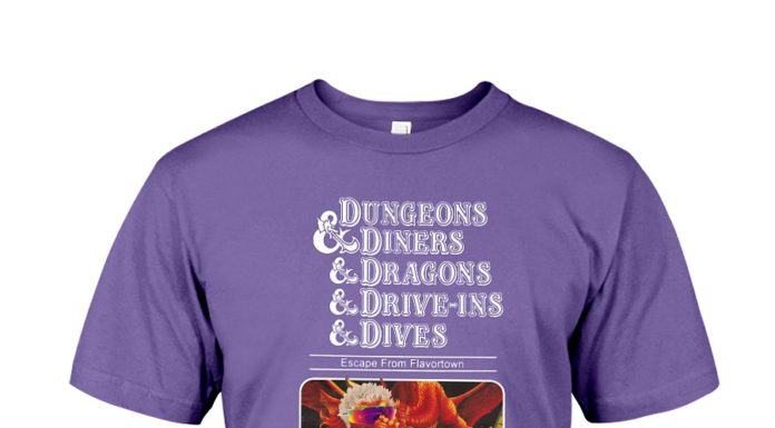 Dungeons and diners and dragons and drive ins and dives shirt