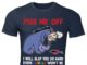 Eeyore Piss me off I will slap you so hard even google won't be able to find you shirt