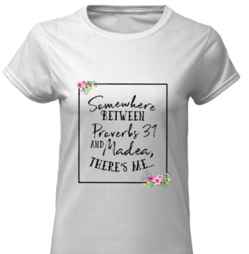 Floral Somewhere between proverbs 31 and madea there's me classic women shirt