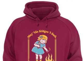 Girl child - May the bridges I burn light the way shirt