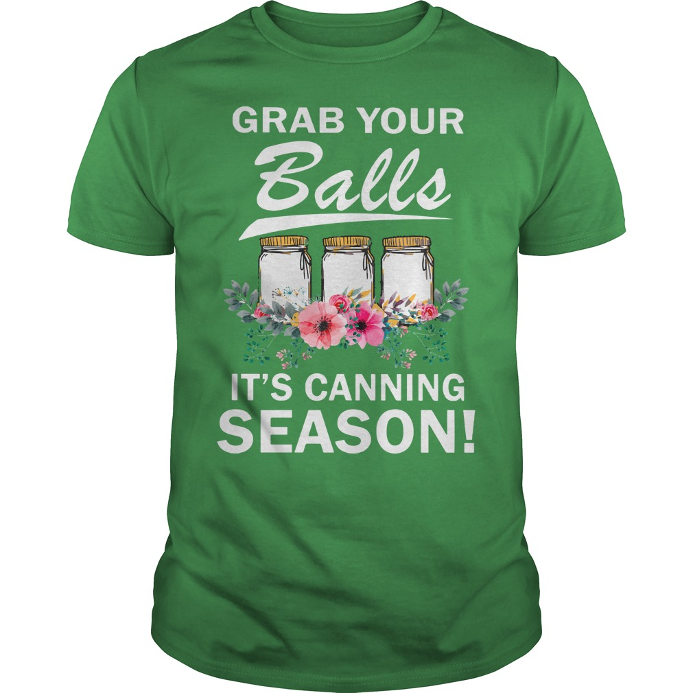 Grab your balls it's canning season shirt guy tee