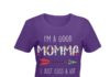 I'm a good Momma I just cuss a lot shirt