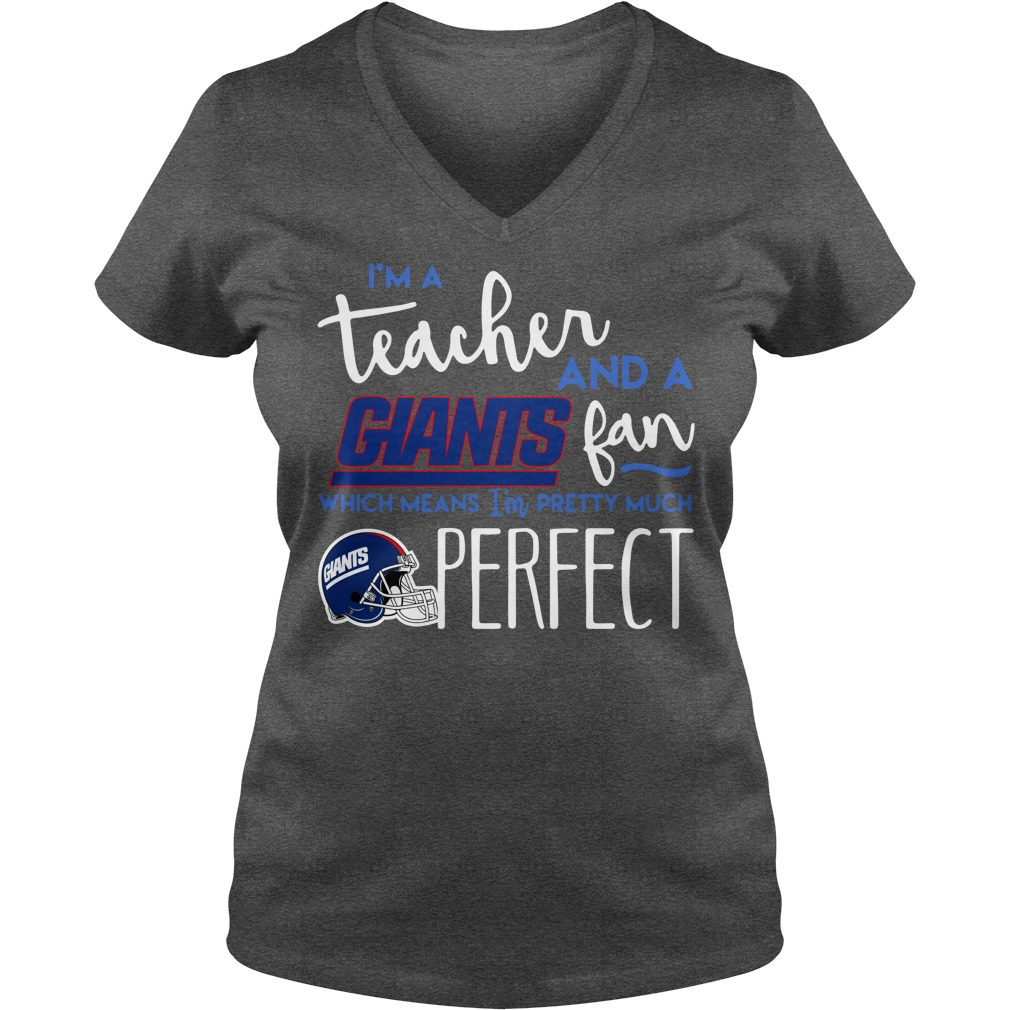 I'm a teacher and a New York Giants fan which means I'm pretty much perfect shirt lady v-neck - I'm a teacher and a New York Giants fan shirt