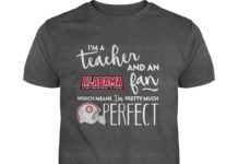 I'm a teacher and an Alabama Crimson Tide fan which means I'm pretty much perfect shirt