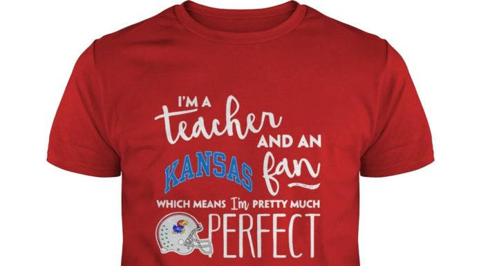 I'm a teacher and an Kansas Jayhawks fan which means I'm pretty much perfect shirt