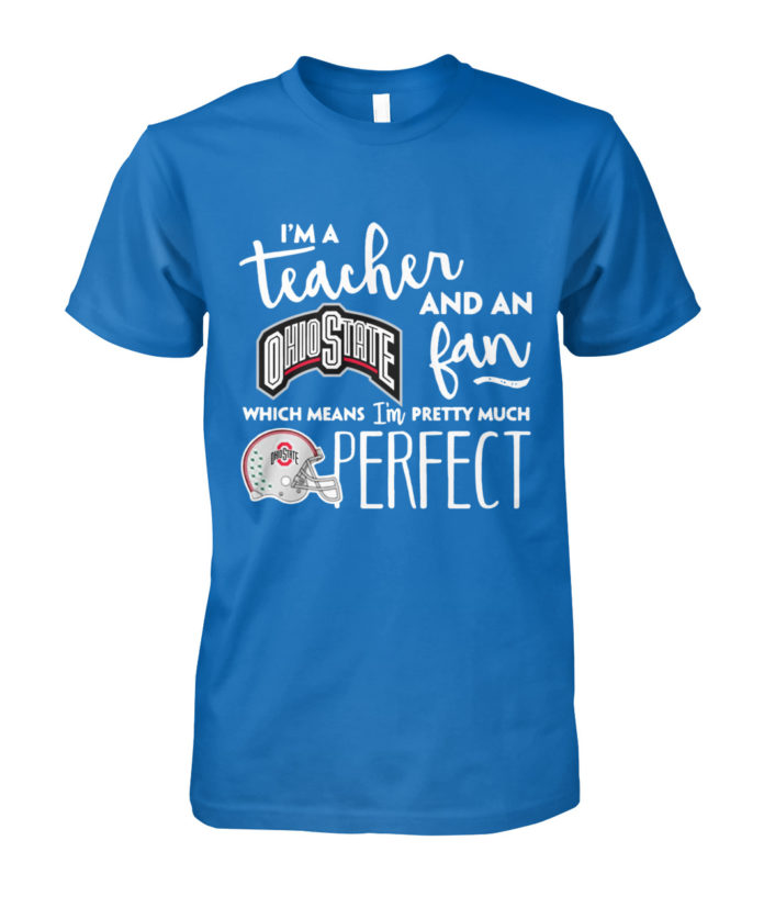 I'm a teacher and an Ohio State fan which means I'm pretty much perfect shirt