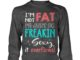 I'm not fat i'm just so freakin sexy and it overflows shirt