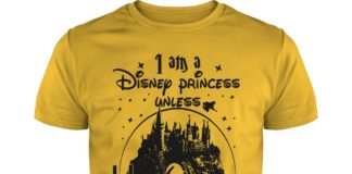 I am a Disney princess unless Hogwarts sends me a letter shirt
