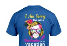 I am sorry the nice bartender is on vacation shirt
