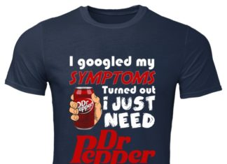 I googled my symptoms turned out I just need Dr Pepper shirt