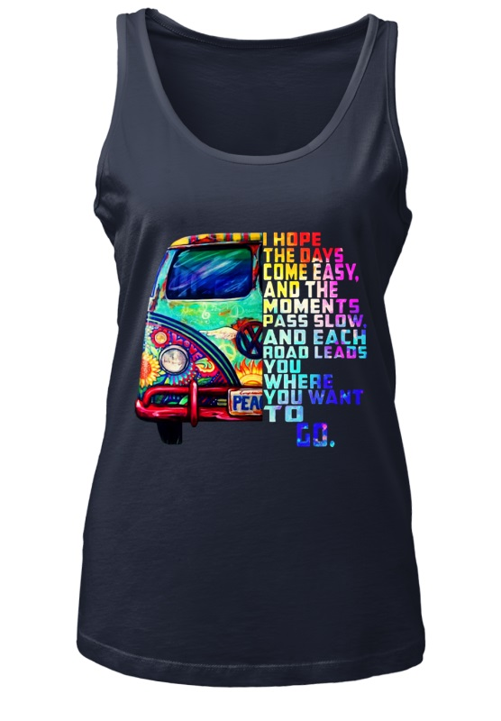 I hope the days come easy and the moments pass slow women tank top