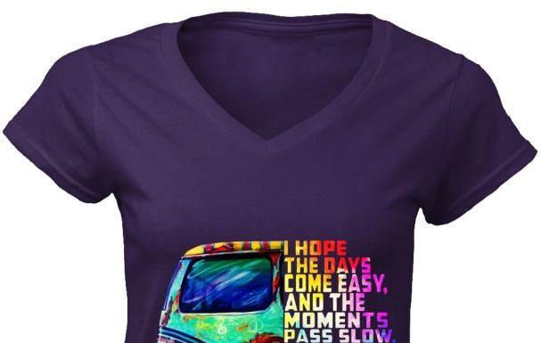 I hope the days come easy and the moments pass slow women v-neck shirt