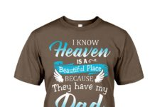I know heaven is a beautiful place because they have my dad shirt