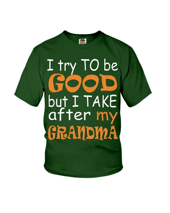 I try to be good but I take after my grandma shirt