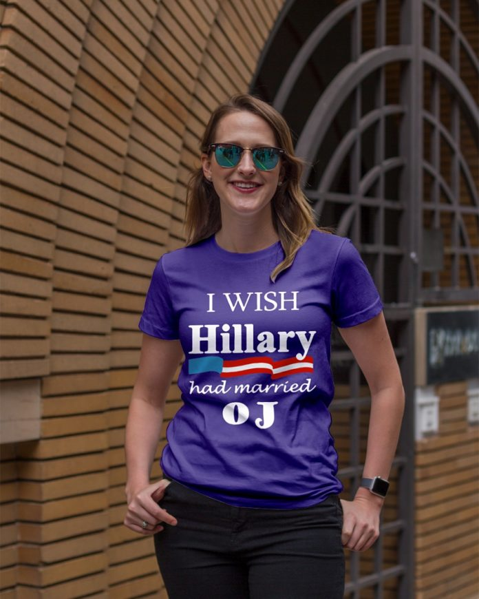 I wish Hillary had married OJ shirt