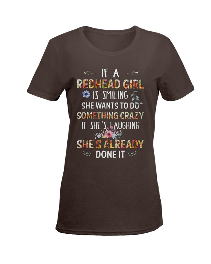 If a redhead girl is smiling she wants to do something crazy shirt