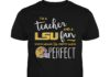 I'm a teacher and a LSU fan which means I'm pretty much perfect unisex shirt