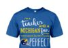 I'm a teacher and a Michigan fan shirt