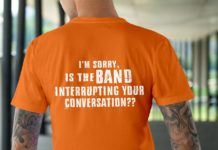 I'm sorry is the band interrupting your conversation shirt