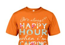 It's always happy hour when I'm camping shirt