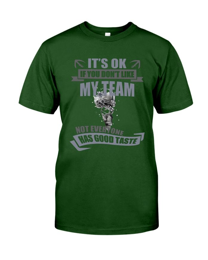 It's ok if you don't like my team not everyone has good taste Dallas Cowboys shirt