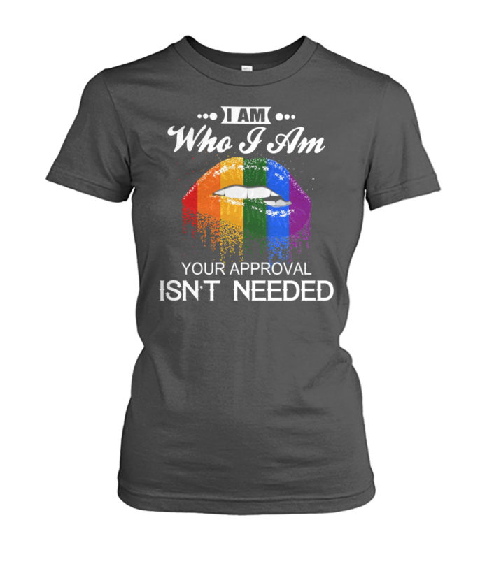 LGBT I am who I am your Approval isn't needed shirt