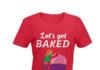 Let's get baked shirt