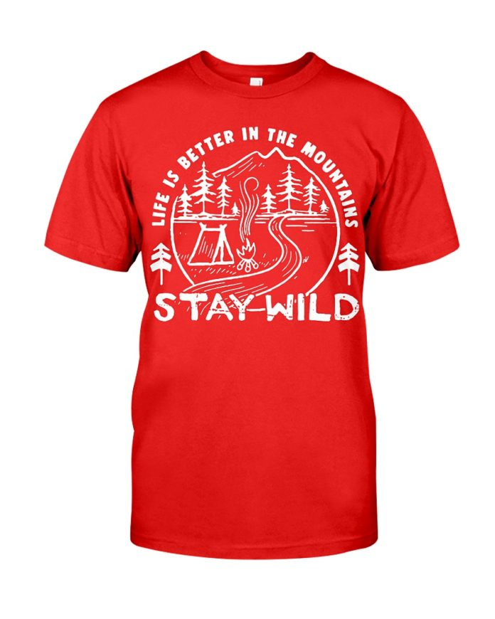 Life is better the mountains stay wild shirt