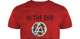 Linkin Park In the end it doesn't even matter shirt