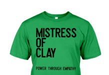 Mistress of clay power through empathy shirt