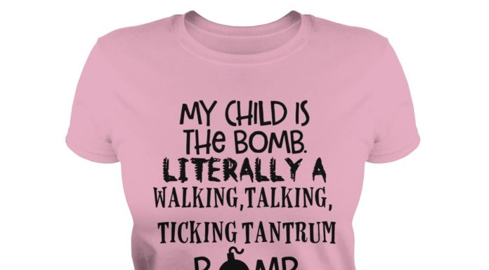 My child is the bomb literally a walking talking ticking tantrum bomb shirt